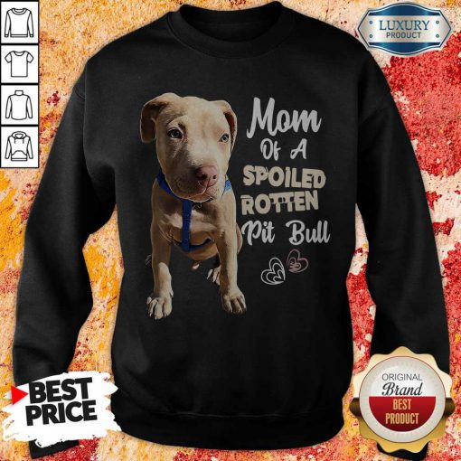 Awesome Mom Off A Spoiled Rotten Pit Bull Sweatshirt