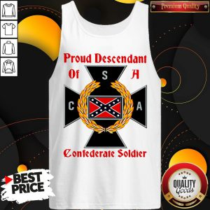 Awesome Proud Descendant Of A Confederate Soldier Tank Top