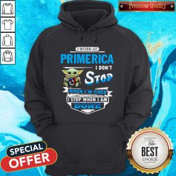 Baby Yoda Hug I Work At Primerica I Don't Stop When I'm Tired I Stop When I Am Done Hoodie