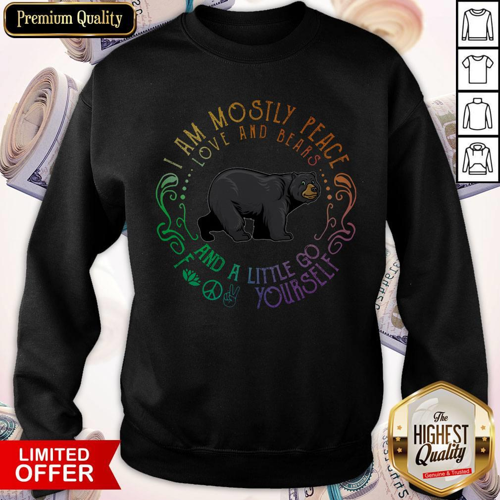 Black Bear I Am Mostly Peace Love And Bears And A Little Go Fuck Yourself Sweatshirt