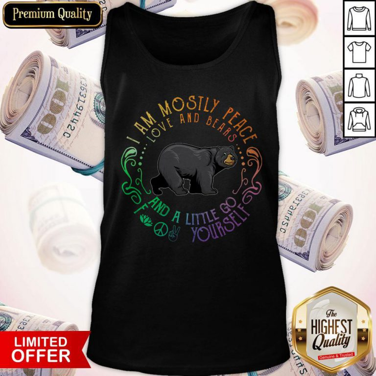Black Bear I Am Mostly Peace Love And Bears And A Little Go Fuck Yourself Tank Top