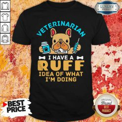 Cute Veterinarian I Have A Ruff Idea Of What I'm Doing Shirt