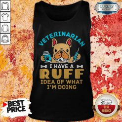 Cute Veterinarian I Have A Ruff Idea Of What I'm Doing Tank Top