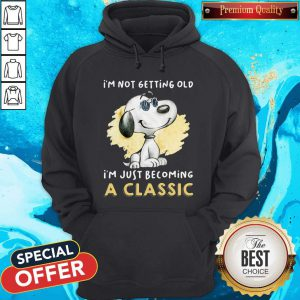 Funny Snoopy I'm Not Getting Old I'm Just Becoming A Hoodie