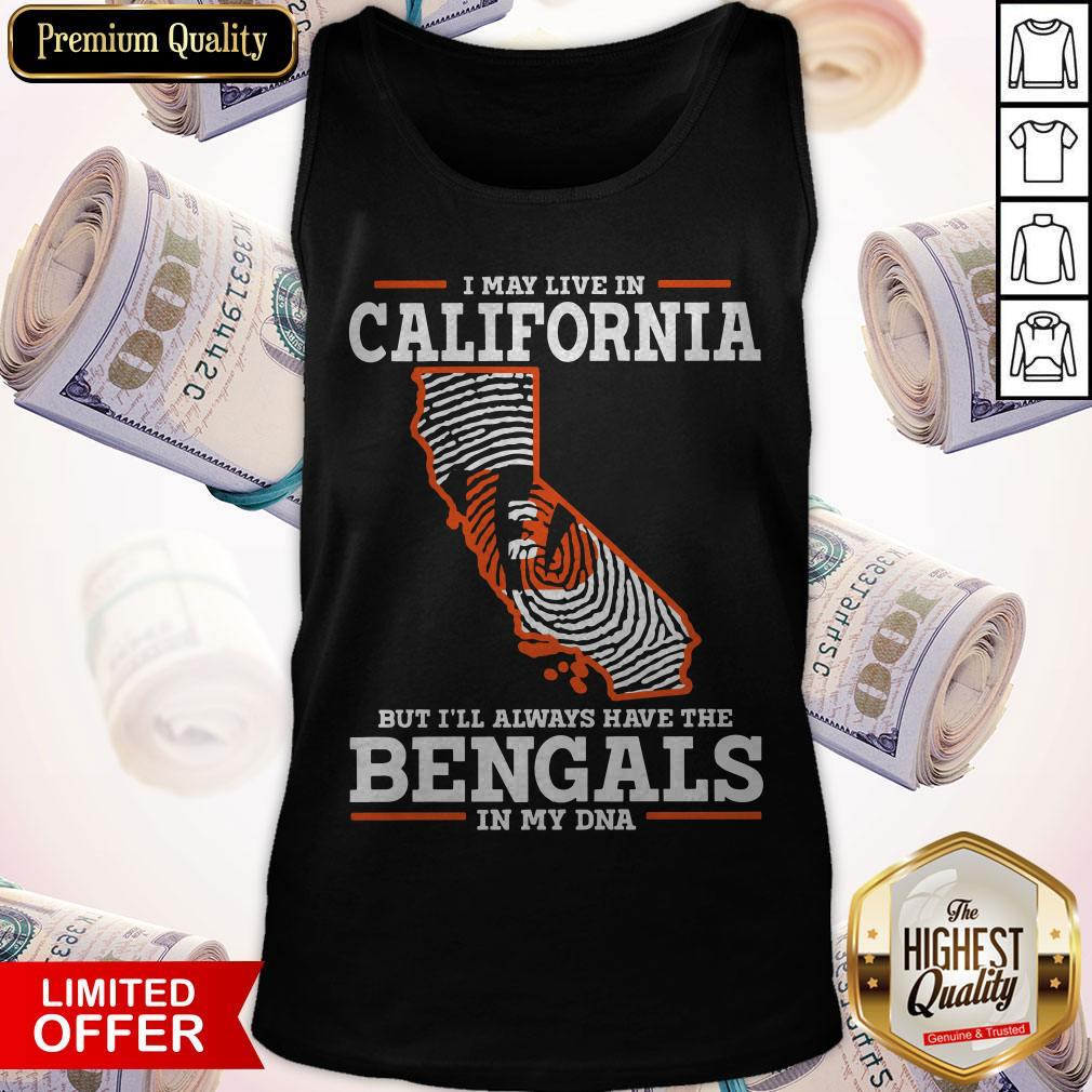 I May Live In California But I'll Always Have The Bengals In My DNA Tank Top