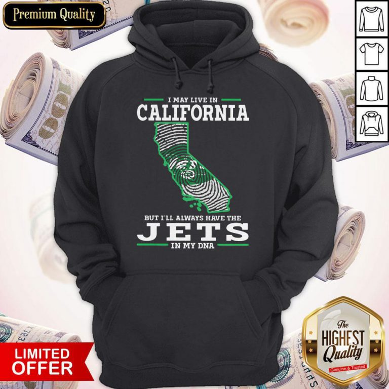 I May Live In California But I'll Always Have The Jets In My DNA Hoodie