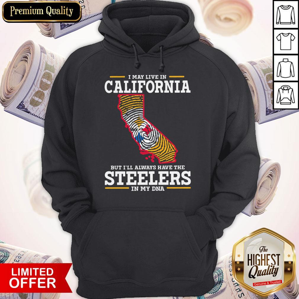 I May Live In California But I'll Always Have The Steelers In My DNA Hoodie