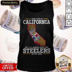 I May Live In California But I'll Always Have The Steelers In My DNA Tank Top