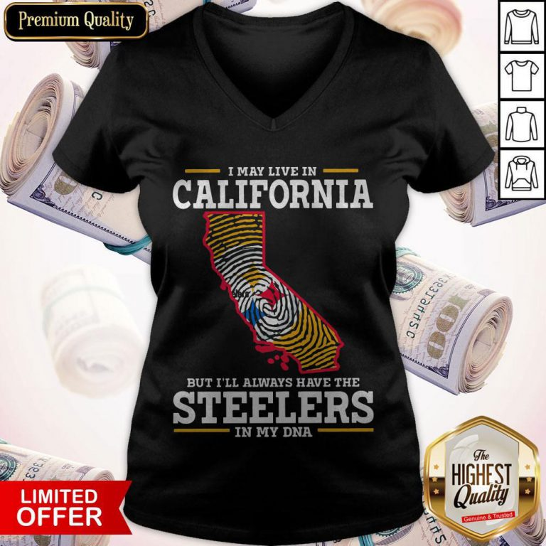 I May Live In California But I'll Always Have The Steelers In My DNA V-neck