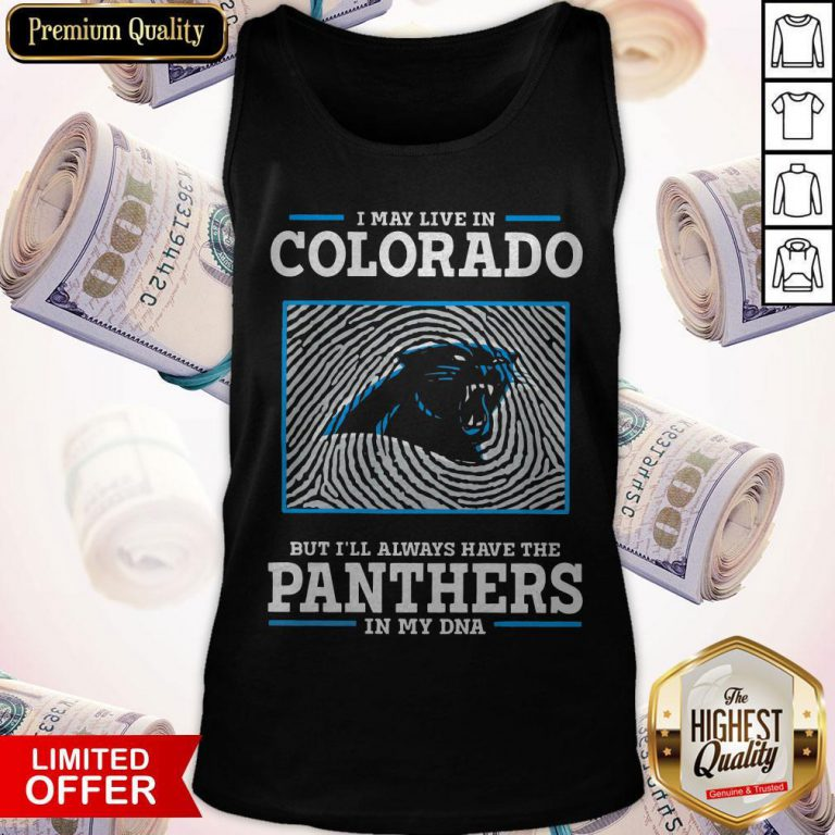 I May Live In Colorado But I'll Always Have The Panthers In My DNA Tank Top