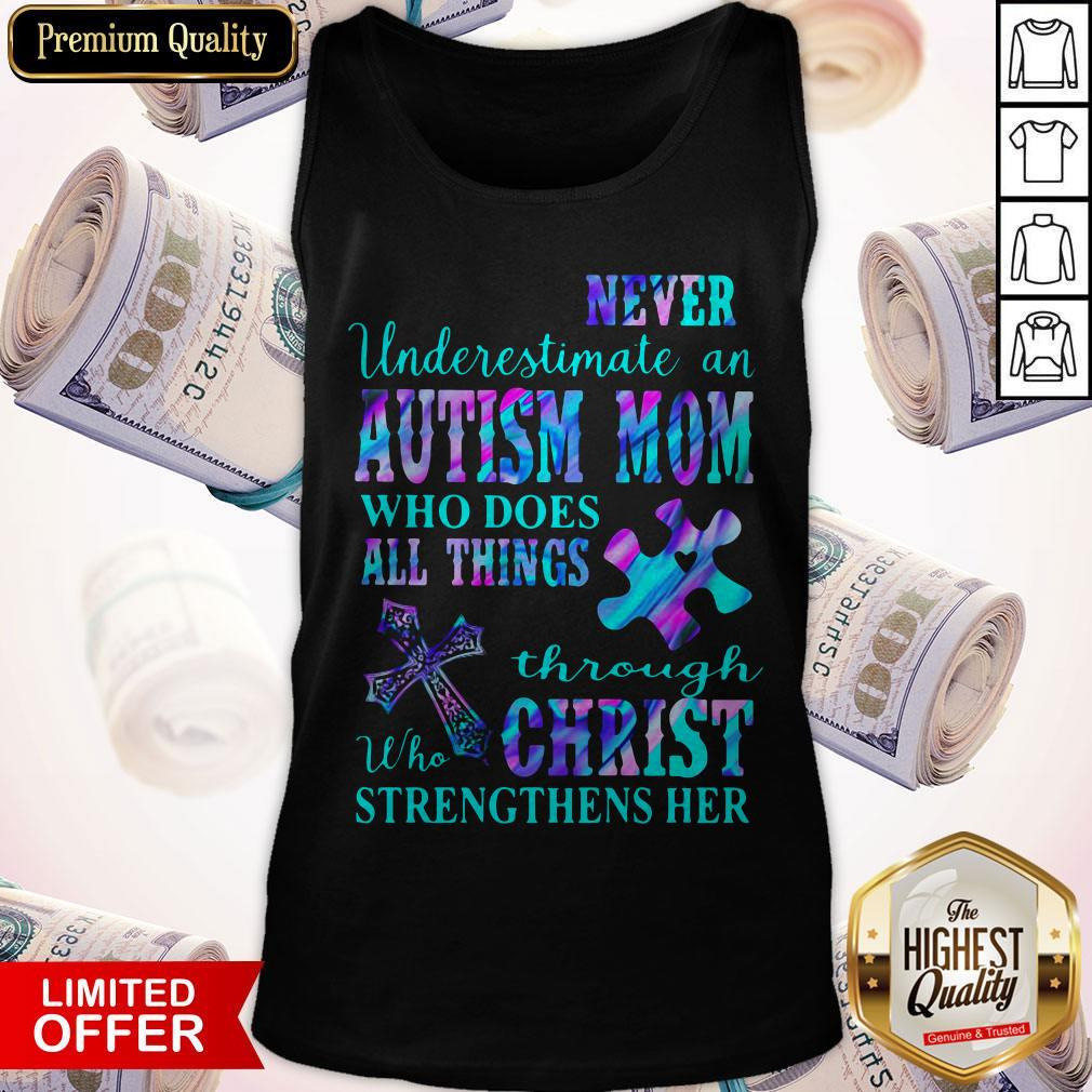 Never Underestimate An Autism Mom Who Does All Things Through Who Christ Strengthens Her Tank Top