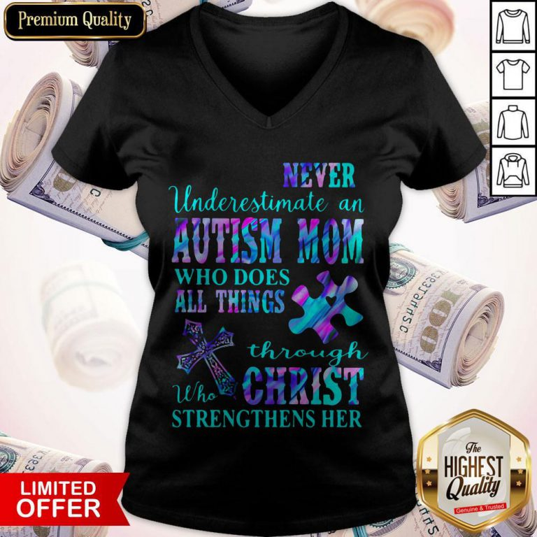 Never Underestimate An Autism Mom Who Does All Things Through Who Christ Strengthens Her V-neck
