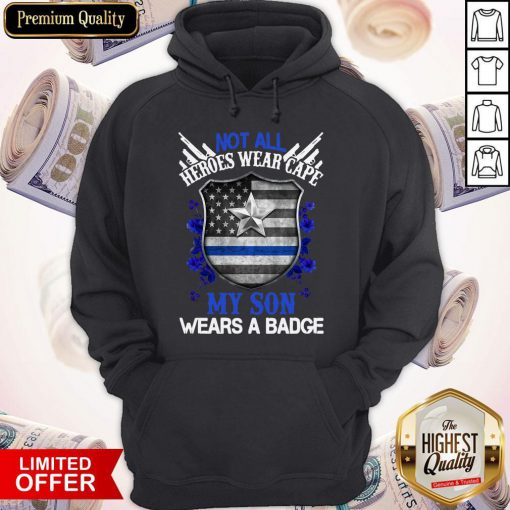 Not All Heroes Wear Cape My Son Wears A Badge American Flag Hoodie
