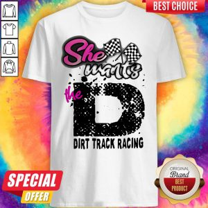 Official She Wants The Dirt Track Racing Shirt