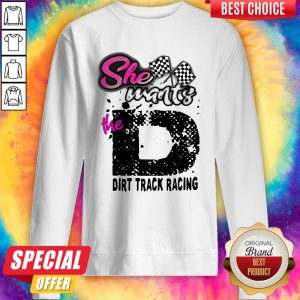 Official She Wants The Dirt Track Racing Sweatshirt