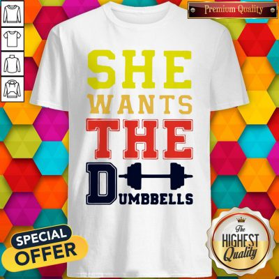 Official She Wants The Dumbbells Shirt