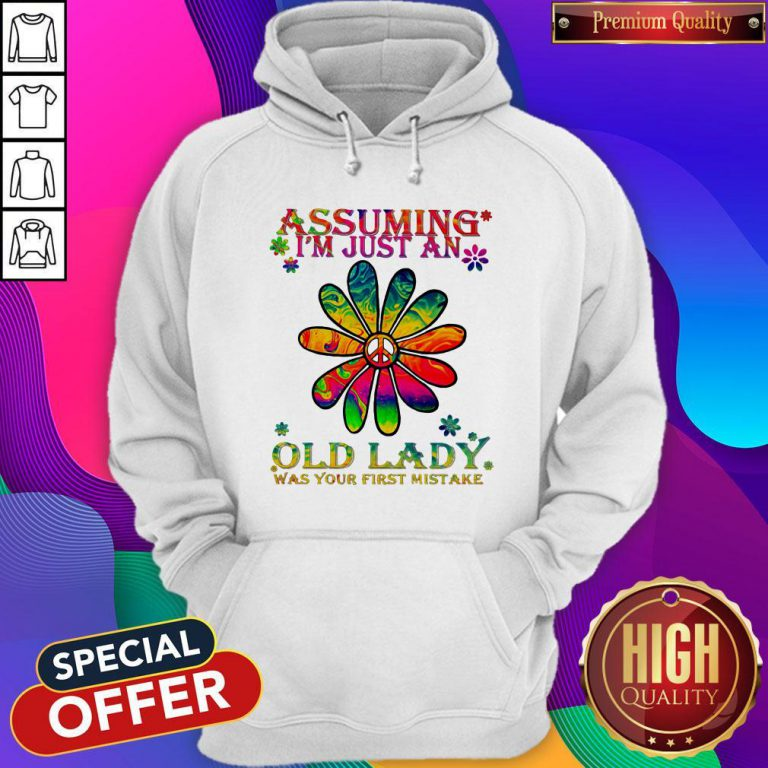 Peace Flower Assuming I'm Just An Old Lady Was Your First Mistake Hoodie