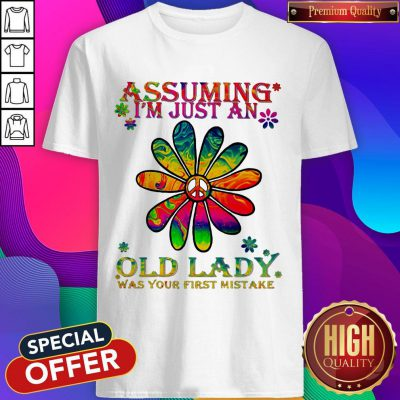 Peace Flower Assuming I'm Just An Old Lady Was Your First Mistake Shirt