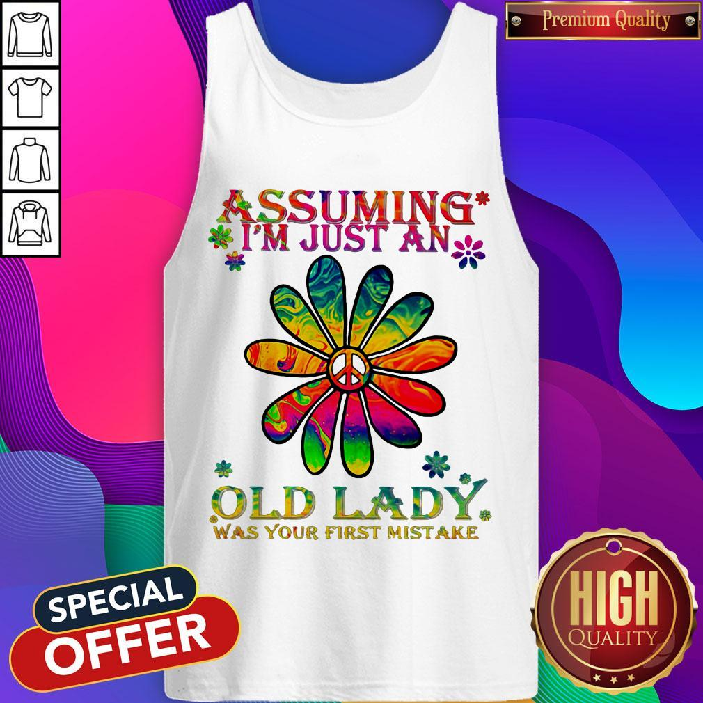 Peace Flower Assuming I'm Just An Old Lady Was Your First Mistake Tank Top