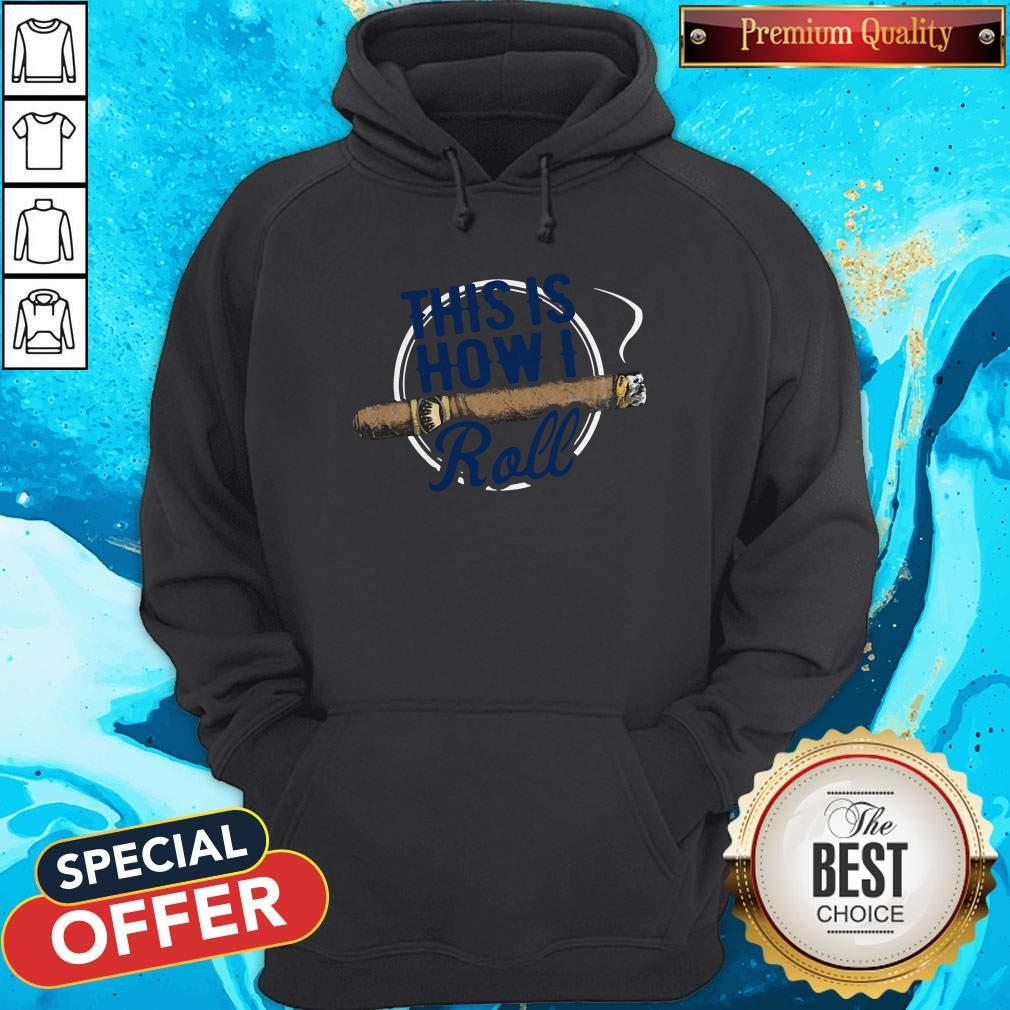 Premium Cigars This Is How I Roll Hoodie