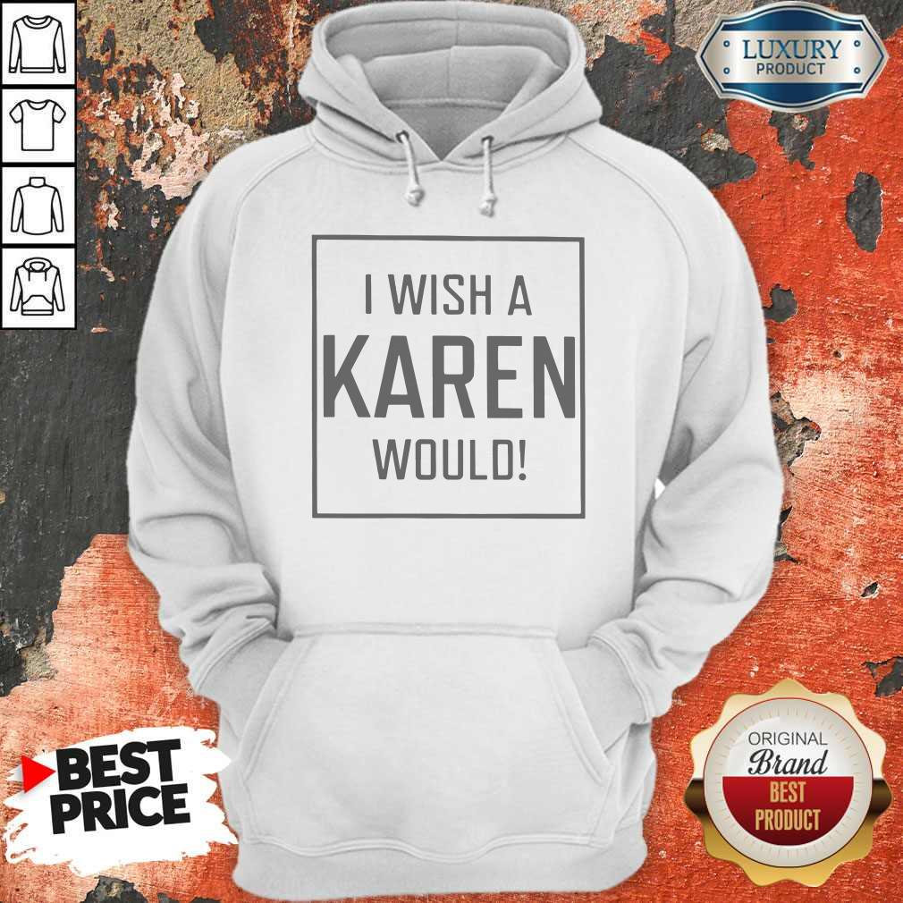 Pretty I Wish A Karen Would Hoodie