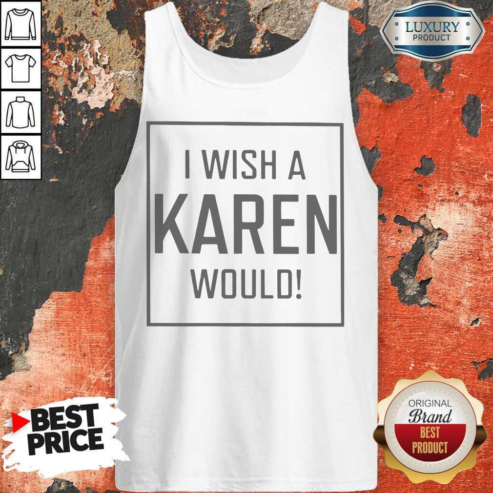 Pretty I Wish A Karen Would Tank Top