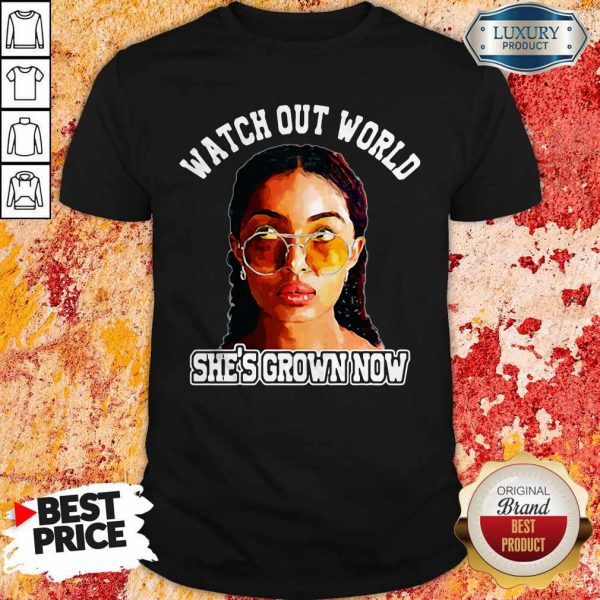 Pretty Watch Out World She's Grown Now Shirt