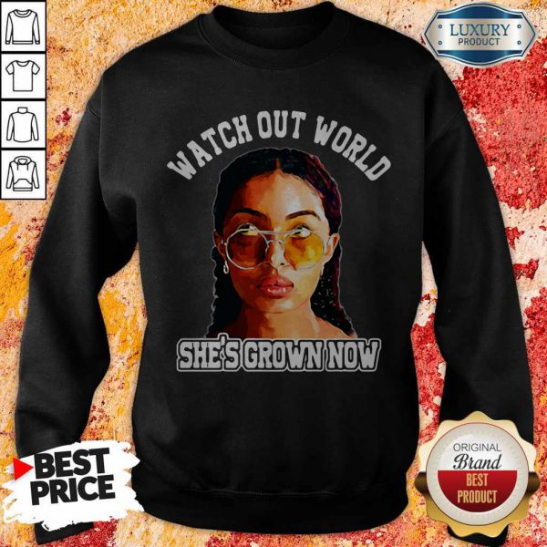 Pretty Watch Out World She's Grown Now Sweatshirt