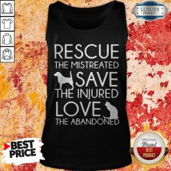Rescue The Mistreated Save The Injured Love The Abandoned Tank Top