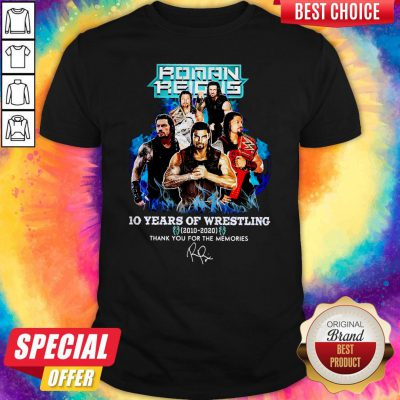 Roman Reigns 10 Years Of Wrestling 2010 2020 Thank You For The Memories Shirt