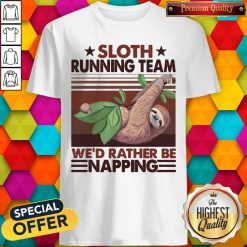 Sloth Running Team We'd Rather Be Napping Shirt