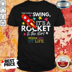 That's Not A Swing It's A Rocket To The Stars Pedlatric Ot Life Shirt