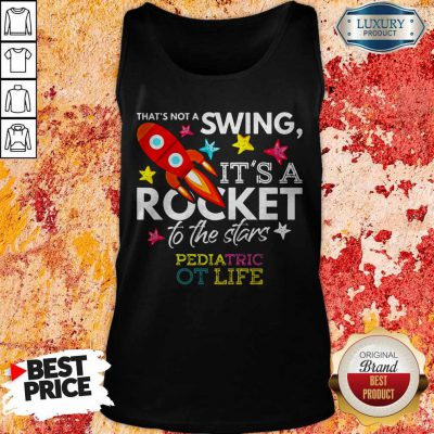 That's Not A Swing It's A Rocket To The Stars Pedlatric Ot Life Tank Top