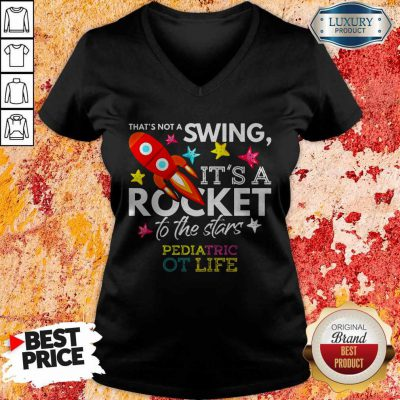 That's Not A Swing It's A Rocket To The Stars Pedlatric Ot Life V-neck