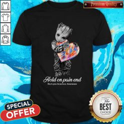 Top Groot Hold On Pain End Multiple Sclerosis Awareness Shirt