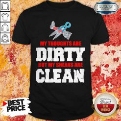Top My Thoughts Are Dirty But My Shears Are Clean Shirt