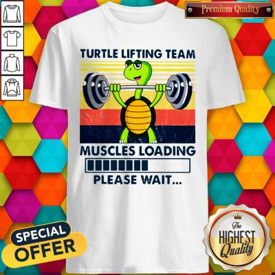 Turtle Lifting Team Muscles Loading Please Wait Shirt
