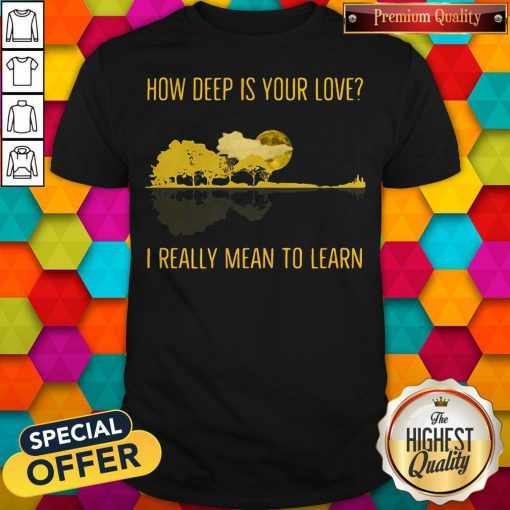 how deep is your love i really mean to learn guitar shirt