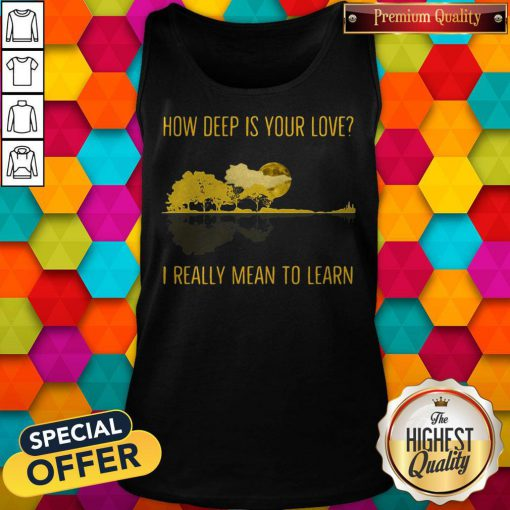 how deep is your love i really mean to learn guitar tank top