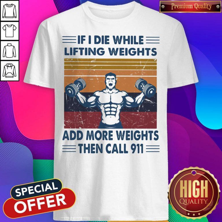 if i die while lifting weights add more weights then call 911 gym vintage retro shirt