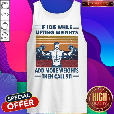 if i die while lifting weights add more weights then call 911 gym vintage retro tank top