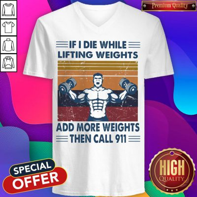 if i die while lifting weights add more weights then call 911 gym vintage retro v neck