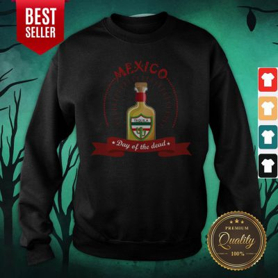 Mexico Tequila Day Of The Dead Sweatshirt