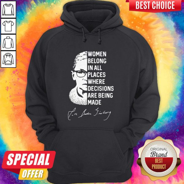Women Belong In All Places Where Decisions Are Being Made Ruth Bader Ginsburg Hoodie