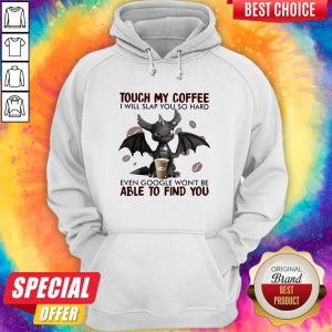 Touch My Coffee I Will Slap You So Hard Even Google Won't Be Able To Find You Dragon Hoodie