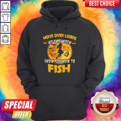 Move Over Losers Let This Witch Show You How To Fish Halloween Hoodie