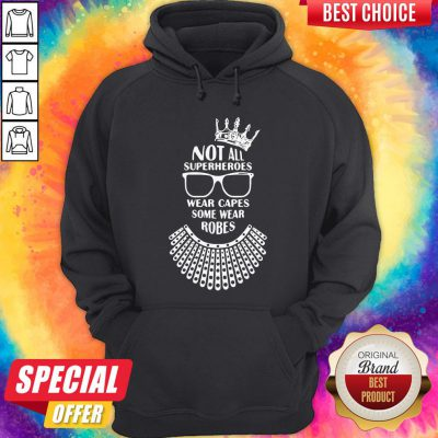 Ruth Bader Ginsburg Crown Glasses Not All Superheroes Wear Capes Some Wear Robes Hoodie