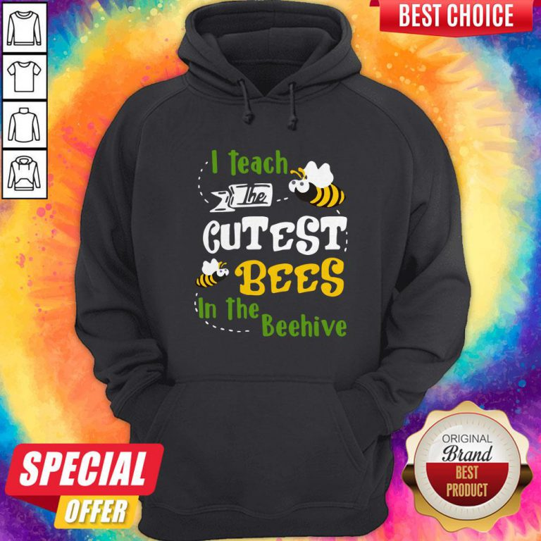 Pretty I Teach The Cutest Bees In The Beehive Hoodie