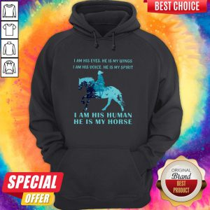 I Am His Eyes He Is My Wings I Am His Voice He Is My Spirit I Am His Human He Is My Horse Hoodie