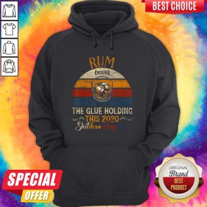 Rum The Glue Holding This 2020 Shitshow Together Vintage Retro Hoodie